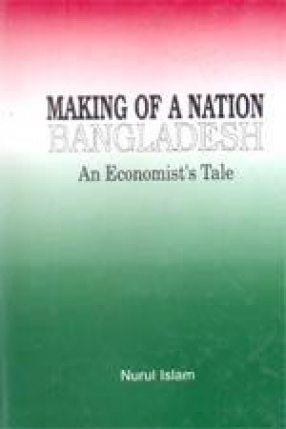 Making of a Nation: Bangladesh: An Economist's Tale