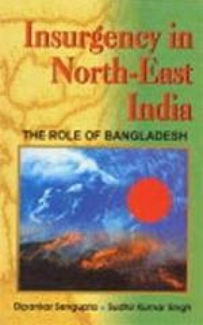 Insurgency in North-East India: The Role of Bangladesh
