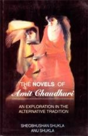 The Novels of Amit Chaudhuri: An Exploration in the Alternative Tradition