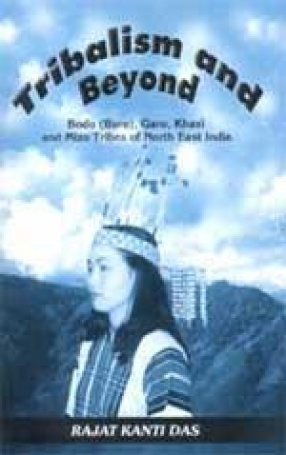 Tribalism and Beyond: Bodo (Boro), Garo, Khasi and Mizo Tribes of North East India