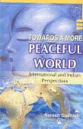 Towards a More Peaceful World: International and Indian Perspectives