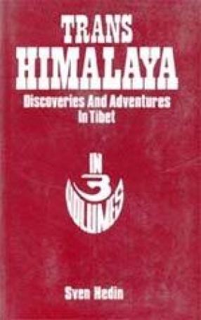 Trans-Himalaya: Discoveries & Adventures in Tibet (In 3 Vols.)