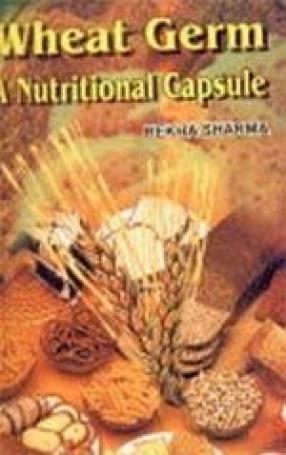 Wheat Germ: A Nutritional Capsule