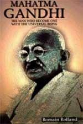 Mahatma Gandhi: The Man Who Became One with the Universal Being