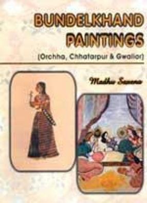Bundelkhand Paintings: Orchha, Chhatarpur & Gwalior