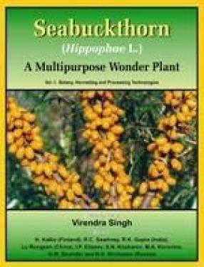 Seabuckthorn (Hippophae L.): A Multipurpose Wonder Plant (Volume 1: Botany Harvesting and Processing Technologies)