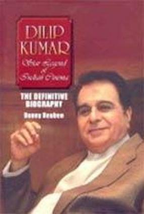 Dilip Kumar: Star Legend of Indian Cinema : The Definitive Biography