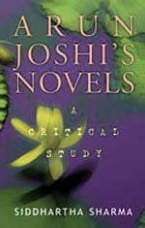 Arun Joshi's Novels: A Critical Study