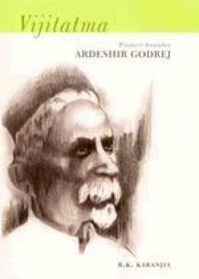 Vijitatma: Founder-Pioneer Ardeshir Godrej