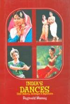 Indias Dances: Their History, Technique & Repertoire
