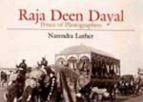 Raja Deen Dayal: Prince of Photographers