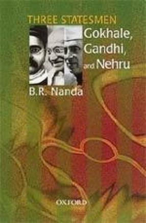 Three Statesmen Gokhale, Gandhi, and Nehru
