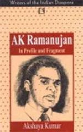 A.K. Ramanujan: In Profile and Fragment