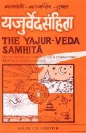 The Yajurveda Samhita: Text with English, Translation, Notes Mantra -Devata -Name Index etc.