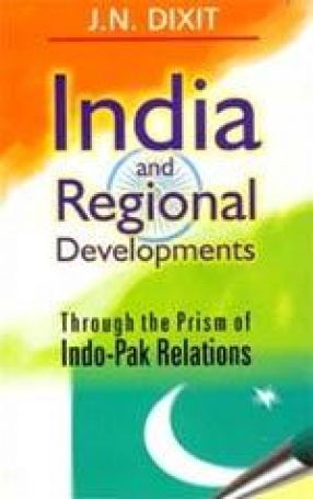 India and Regional Developments: Through The Prism of Indo-Pak Relations