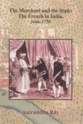 The Merchant and the State: The French in India, 1666-1739 (In 2 Volumes)