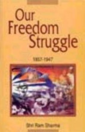 Our Freedom Struggle: 1857-1947