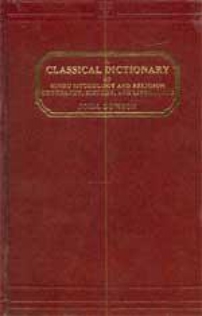 A Classical Dictionary of Hindu Mythology and Religion Geography, History, and Literature
