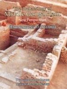 The Archaeology of Middle Ganga Plain: New Perspectives (Excavation of Agiabir)