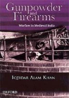 Gunpowder and Firearms: Warfare in Medieval India