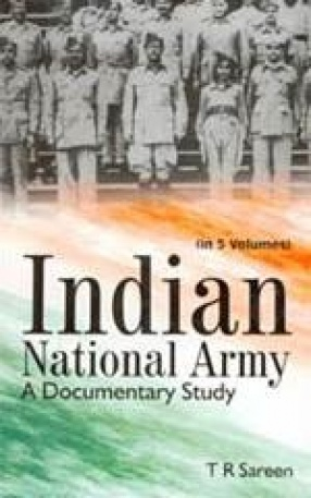 Indian National Army: A Documentary Study (In 5 Volumes)