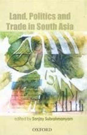 Land, Politics and Trade in South Asia