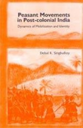 Peasant Movements in Post-Colonial India: Dynamics of Mobilization and Identity