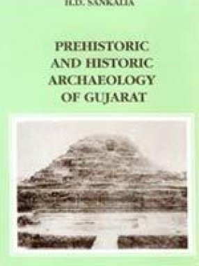 Prehistoric and Historic Archaeology of Gujarat