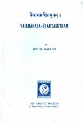 Vaikhanasa-Srautasutram: The Description of Vedic Rites According to the Vaikhanasa School Belonging to the Black Yajurveda
