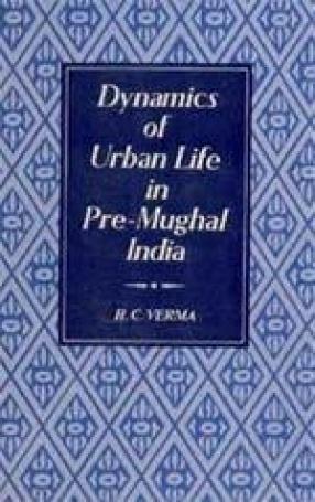 Dynamics of Urban Life in Pre-Mughal India