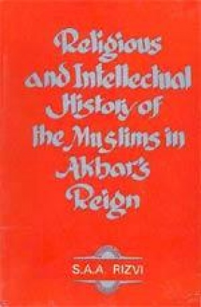 Religious and Intellectual History of the Muslims in Akbar's Reign 1556-1605