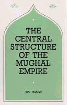 The Central Structure of the Moghul Empire