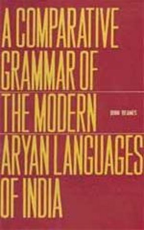 A Comparative Grammar of the Modern Aryan Languages of India (3 Parts, In One Bound)