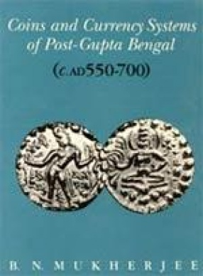 Coins and Currency Systems of Post-Gupta Bengal: C. AD 550-700