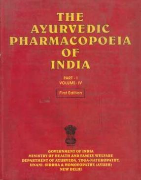 The Ayurvedic Pharmacopoeia of India (Volume IV, Part 1)