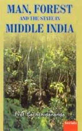 Man, Forest and The State in Middle India