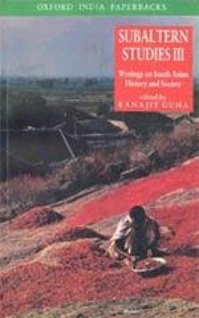 Subaltern Studies, Volume III: Writings on South Asian History and Society