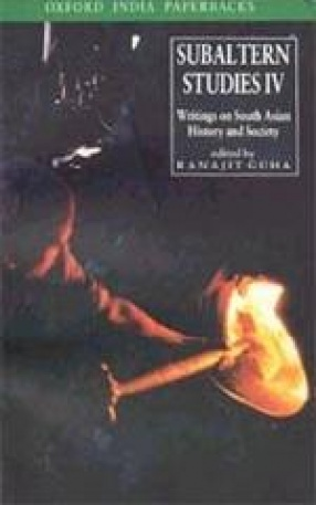 Subaltern Studies, Volume IV: Writings on South Asian History and Society