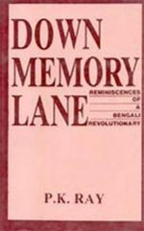 Down Memory Lane: Reminiscences of a Bengali Revolutionary