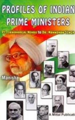 Profiles of Indian Prime Ministers: Pt. Jawaharlal Nehru to Dr. Manmohan Singh