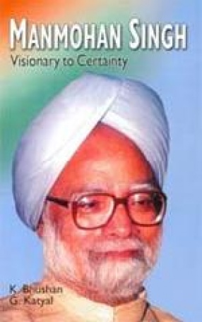 Monmohan Singh: Visionary to Certainty