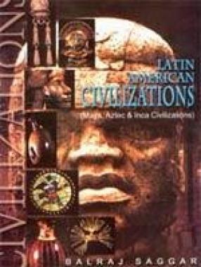 Latin American Civilizations (Maya, Aztec & Inca Civilizations)