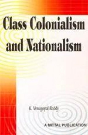 Class Colonialism and Nationalism: Madras Presidency. 1928-1939