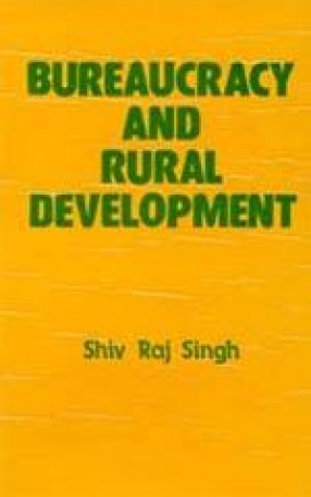 Bureaucracy and Rural Development (Policy Making, Planning and Implementation)