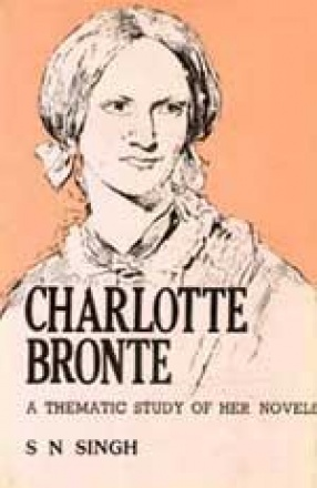 Charlotte Bronte: A Thematic Study of Her Novels