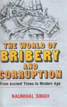 The World of Bribery and Corruption: From Ancient Times to Modern Age