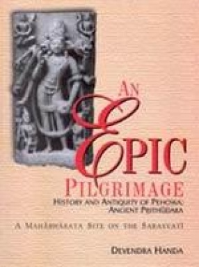 An Epic Pilgrimage: History and Antiquity of Pehowa: Ancient Prithudaka