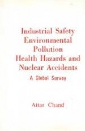 Industrial Safety Environmental Pollution Health Hazards and Nuclear Accidents: A Global Survey