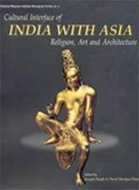 Cultural Interface of India with Asia: Religion, Art and Architecture