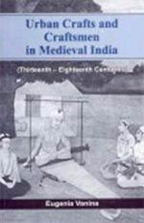 Urban Crafts and Craftsmen in Medieval India (Thirteenth-Eighteenth Centuries)